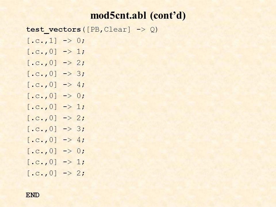 mod5cnt.abl (cont'd) test_vectors([PB,Clear] -> Q) [.c.,1] -> 0;